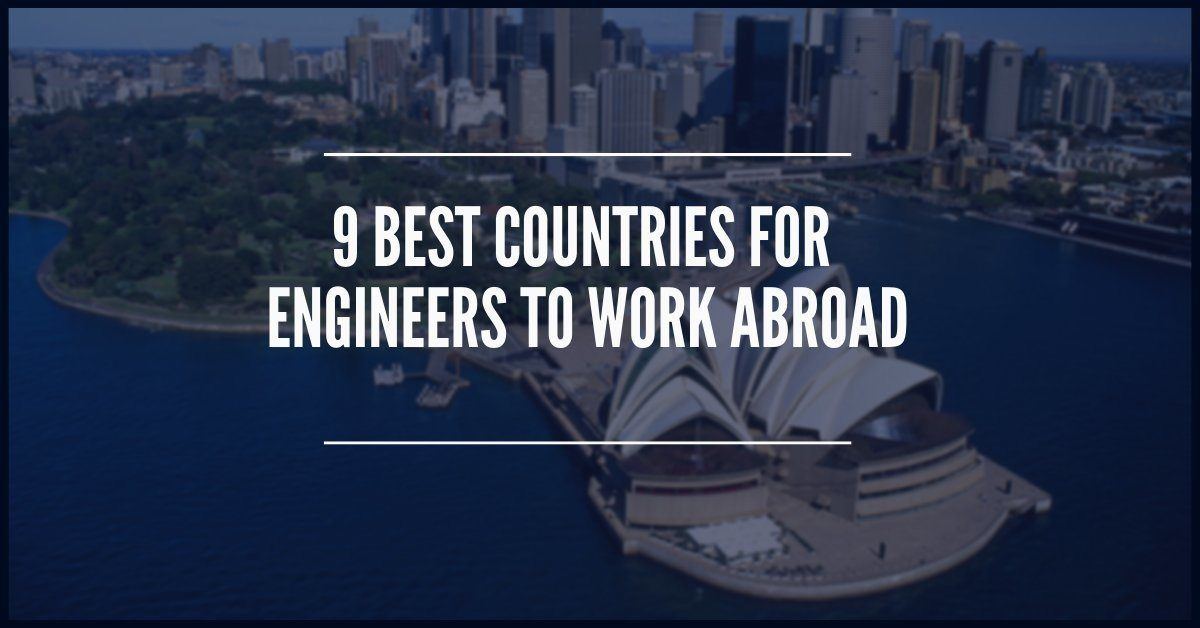 9 Best Countries for Engineers to Work Abroad